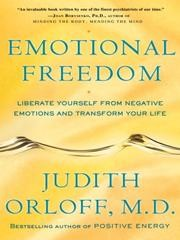 Cover of: Emotional freedom: liberate yourself from negative emotions and transform your life