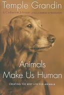 Cover of: Animals make us human: creating the best life for animals