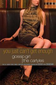 Cover of: You just can't get enough: a Gossip Girl The Carlyles novel