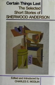 Cover of: Certain things last: the selected short stories of Sherwood Anderson