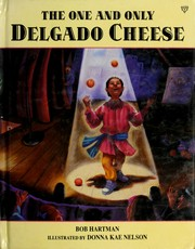 Cover of: The one and only Delgado Cheese: a tale of talent, fame and friendship