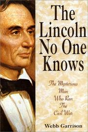 Cover of: The Lincoln no one knows: the mysterious man who ran the Civil War