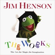 Cover of: Jim Henson: the works : the art, the magic, the imagination
