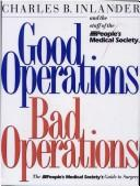 Cover of: Good operations--bad operations: the People's Medical Society's guide to surgery
