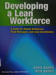 Cover of: Developing a lean workforce: A Guide for Human Resources, Plant Managers and Lean Coordinators