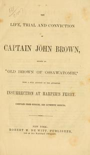 Cover of: The life, trial, and conviction of Captain John Brown