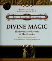 Cover of: Divine Magic: the seven sacred secrets of manifestation : a new interpretation of the Hermetic classic alchemical manual The Kybalion