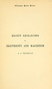 Cover of: Notes on recent researches in electricity and magnetism: intended as a sequel to Professor Clerk-Maxwell's 'Treatise on Electricity and Magnetism'.