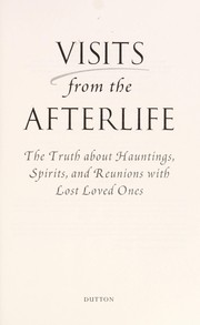 Cover of: Visits from the Afterlife: the truth about hauntings, spirits, and reunions with lost loved ones