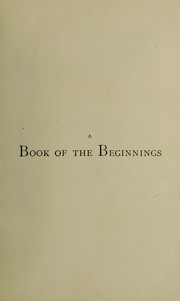Cover of: A book of the beginnings: containing an attempt to recover and reconstitute the lost origines of the myths and mysteries, types and symbols, religion and language, with Egypt for the mouthpiece and Africa as the birthplace