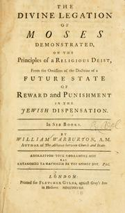 Cover of: The divine legation of Moses demonstrated, on the principles of a religious Deist: from the omission of the doctrine of a future state of reward and punishment in the Jewish dispensation : in nine books ...