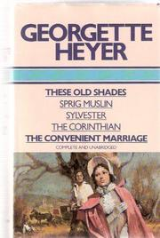 Cover of: These old shades ; Sprig muslin ; Sylvester ; The Corinthian ; The convenient marriage