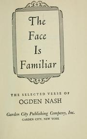 Cover of: The face is familiar: the selected verse of Ogden Nash.