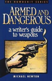 Cover of: Armed and dangerous: a writer's guide to weapons