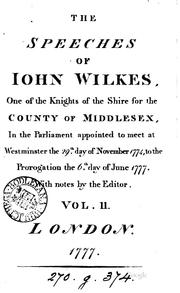 Cover of: The speeches of Iohn Wilkes, one of the knights of the shire for the county of Middlesex, in the Parliament appointed to meet at Westminster the 29.th day of November 1774, to the prorogation the 6.th day of June 1777