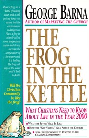 Cover of: The Frog in the Kettle: what Christians need to know about life in the year 2000