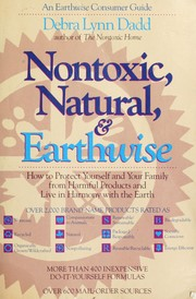 Cover of: Nontoxic, natural & earthwise: how to protect yourself and your family from harmful products and live in harmony with the earth