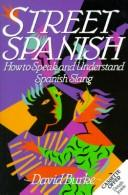 Cover of: Street Spanish: how to speak and understand Spanish slang