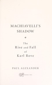 Cover of: Machiavelli's shadow: the rise and fall of Karl Rove