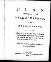 Cover of: Plan offered by the Earl of Chatham, to the House of Lords, entitled, A provisional act, for settling the troubles in America, and for asserting the supreme legislative authority and superintending power of Great Britain over the colonies