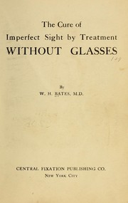 Cover of: The cure of imperfect sight by treatment without glasses