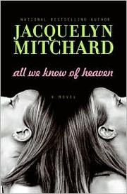 Cover of: All we know of heaven: A Novel