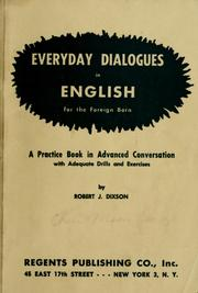 Cover of: Everyday dialogues in English for the foreign born: a practice book in advanced conversation ; with adequate drills and exercises.