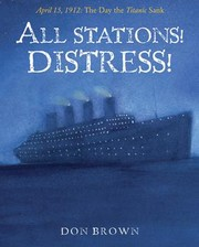 Cover of: All stations! distress!: April 15, 1912,  the day the Titanic sank