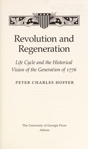 Cover of: Revolution and regeneration: life cycle and the historical vision of the generation of 1776