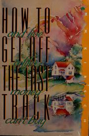 Cover of: How to get off the fast track-- and live a life money can't buy