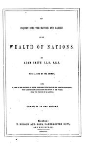 Cover of: An Inquiry Into the Nature and Causes of the Wealth of Nations: ... with a Life of the Author ...