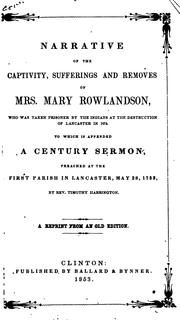 Cover of: A Narrative of the Captivity, Sufferings, and Removes, of Mrs. Mary Rowlandson: Who was Taken ...