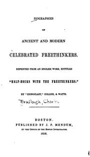 Cover of: Biographies of Ancient and Modern Celebrated Freethinkers: Reprinted from an English Work ...
