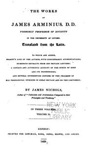 Cover of: The Works of James Arminius, D. D., Formerly Professor of Divinity in the University of Leyden ...