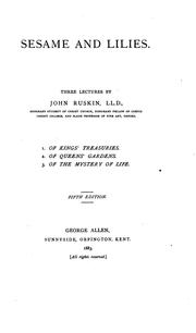 Cover of: Sesame and Lilies: Three Lectures: 1. Of king's treasuries. 2. Of queen's gardens. 3. Of the mystery of life.
