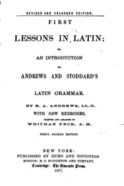 Cover of: First Lessons in Latin; Or, An Introduction to Andrews and Stoddard's Latin Grammar