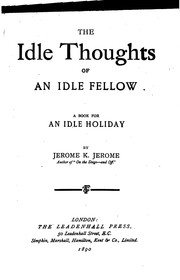 Cover of: The Idle Thoughts of an Idle Fellow: A Book for an Idle Holiday