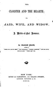 Cover of: The Cloister & the Hearth: Or, Maid, Wife, and Widow. A Matter-of-fact Romance