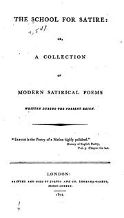 Cover of: The School for Satire: Or, A Collection of Modern Satirical Poems Written During the Present Reign