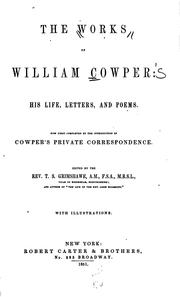 Cover of: The Works of William Cowper: His Life, Letters, and Poems. Now First ..