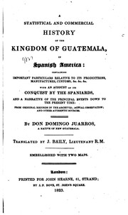 Cover of: A statistical and commercial history of the kingdom of Guatemala, in Spanish America