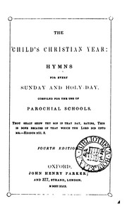 Cover of: The child's Christian year: hymns for every Sunday and holy-day, compiled for the use of ...