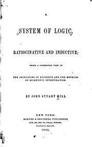 Cover of: A System of Logic, Ratiocinative and Inductive: Being a Connected View of the Principles of ..