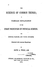 Cover of: The Science of Common Things: A Familiar Explanation of the First Principles of Physical Science ..