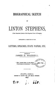 Cover of: Biographical sketch of Linton Stephens, containing a selection of his letters, speeches, state ..