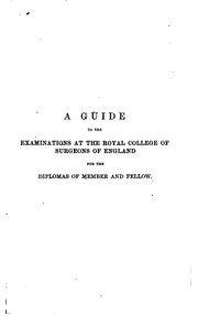 Cover of: A guide to the examinations at the Royal college of surgeons of England, revised and enlarged ..