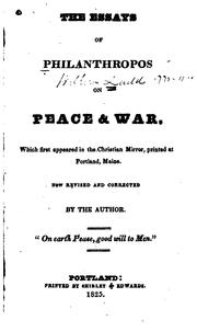 Cover of: The Essays of Philanthropos [i.e. W. Ladd] on Peace and War: Which First ..