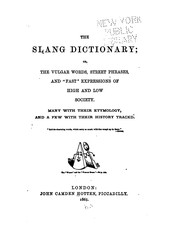 "Cover of: The Slang Dictionary: Or, The Vulgar Words, Street Phrases, and ""fast"" Expressions of High and .."