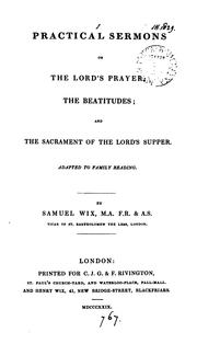 Cover of: Practical sermons on the Lord's prayer; the Beatitudes; and the sacrament of the Lord's supper