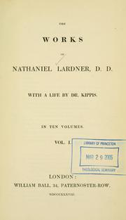 Cover of: The Works of Nathaniel Lardner: D.D. In Eleven Volumes: ... with General Chronological Tables ..